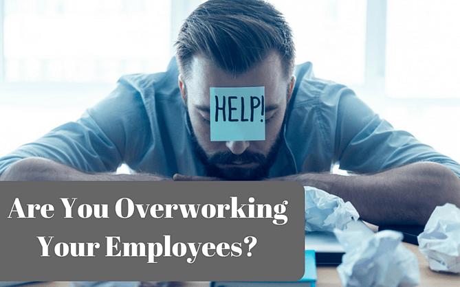 overworking your employees
